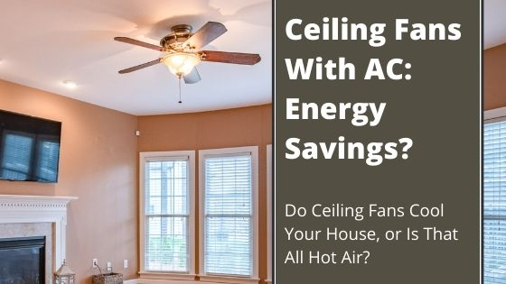 Save Money Using a Ceiling Fan With Your Air Conditioner