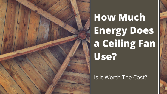 How Much Energy Does a Ceiling Fan Use?